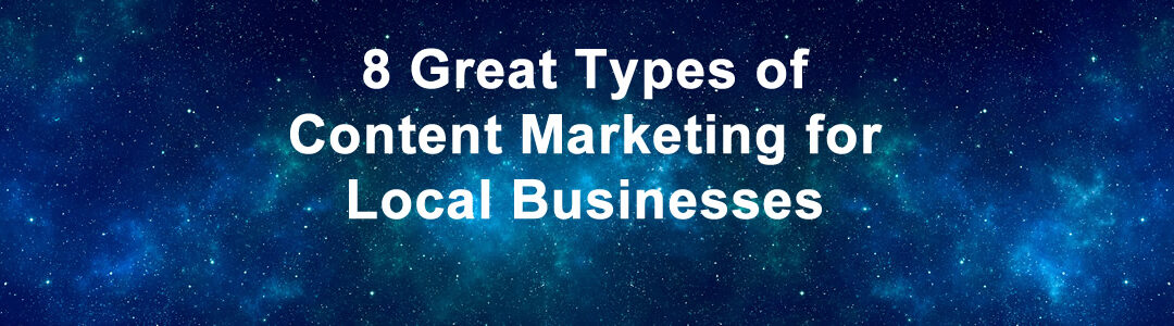 8 Great Types of Content Marketing for Local Businesses